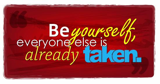 Be yourself, everyone else is taken. © maxmitzu   dollarphotoclub.com