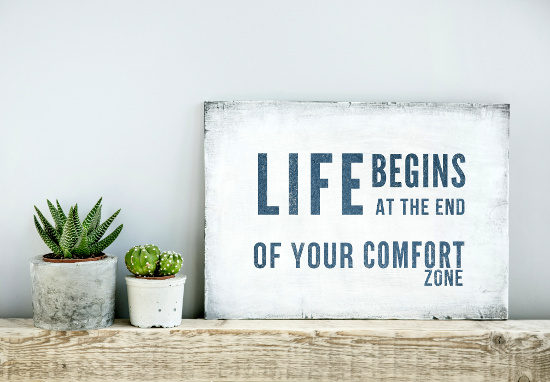 Life begins at the end of your comfort zone. © Jusakas | dollarphotoclub.com