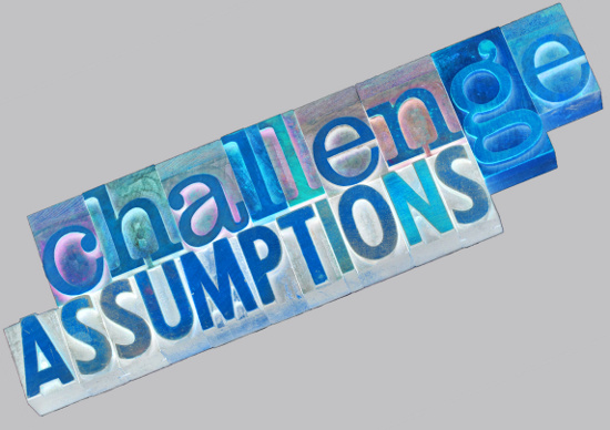 Challenge Assumptions © Marek | dollarphotoclub.com