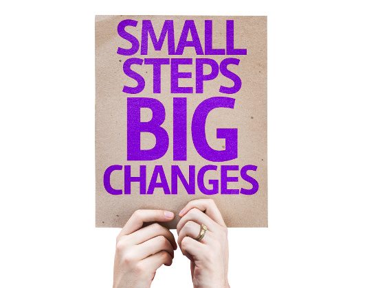 Small Steps: The Secret to Big Changes
